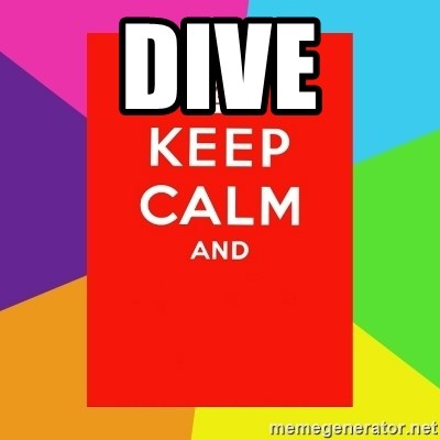 Keep calm and - dive