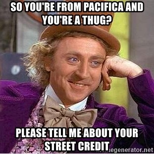 Willy Wonka - so you're from pacifica and you're a thug? please tell me about your street credit