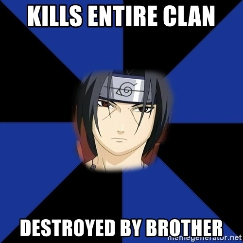 Oh Itachi - Kills Entire clan Destroyed by brother