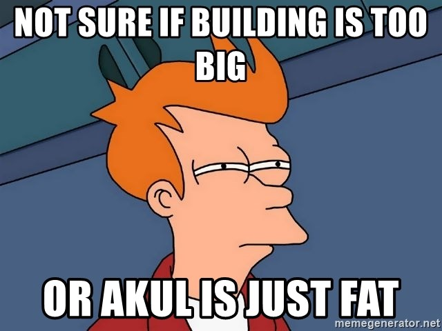 Futurama Fry - NOt sure if building is too big or akul is just fat