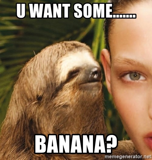 The Rape Sloth - U Want some....... Banana?