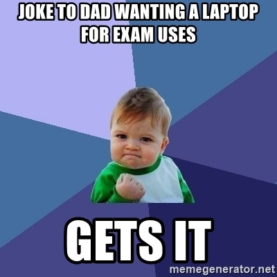 Success Kid - joke to dad wanting a laptop for exam uses gets it