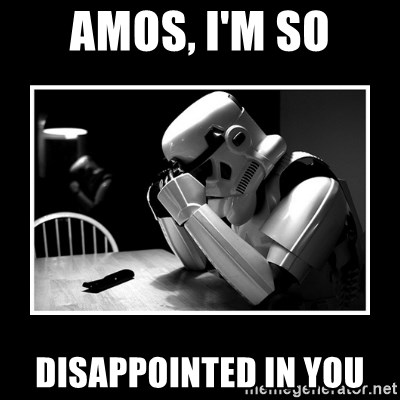 Sad Trooper - amos, i'm so disappointed in you