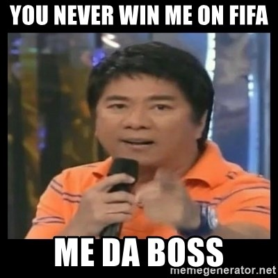 You don't do that to me meme - YOU NEVER WIN ME ON FIFA ME DA BOSS