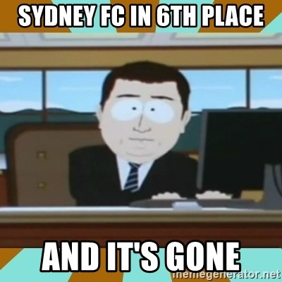 And it's gone - SYdney fc in 6th place And It's gone