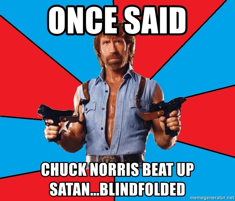 Chuck Norris  - ONCE SAID CHUCK NORRIS BEAT UP SATAN...BLINDFOLDED