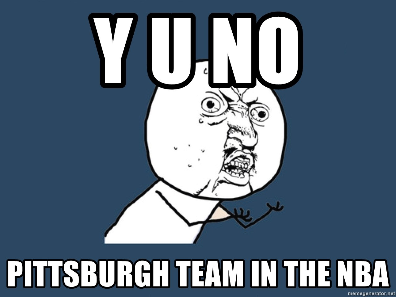 Y U No - Y u no  PittSbuRgh team in The nba