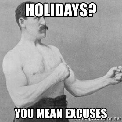 overly manly man - Holidays? You mean excuses