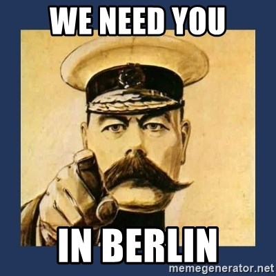 your country needs you - WE NEED YOU IN BERLIN