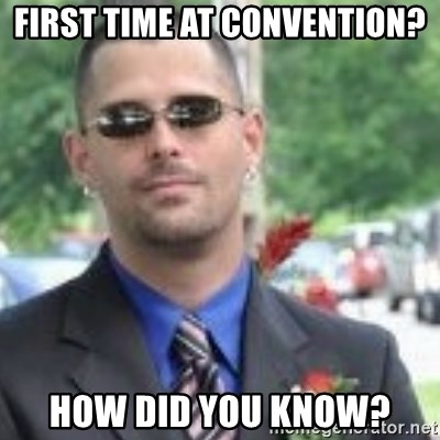 ButtHurt Sean - first time at convention? how did you know?