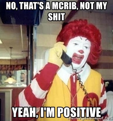Ronald Mcdonald Call - No, that's a mcrib, not my shit Yeah, I'm positive