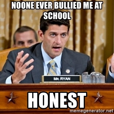 Paul Ryan Meme  - noone ever bullied me at school honest
