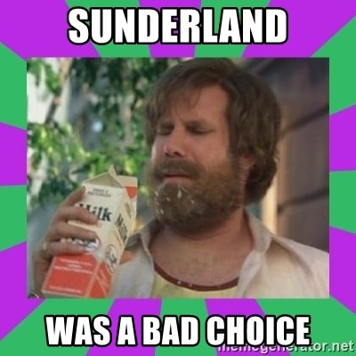 ron burgundy milk  - Sunderland was a bad choice