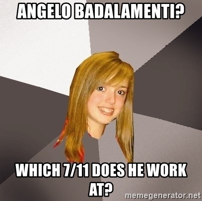 Musically Oblivious 8th Grader - angelo badalamenti? which 7/11 does he work at?