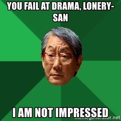 High Expectations Asian Father - you fail at drama, Lonery-san i am not impressed