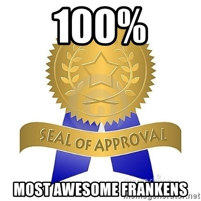 official seal of approval - 100% MOST AWESOME FRANKENS