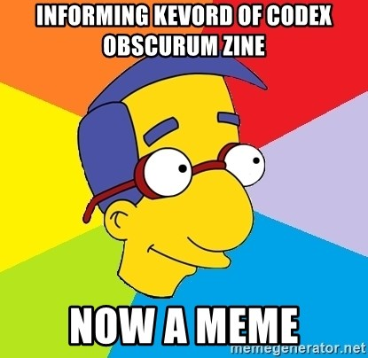 Milhouse - informing kevord of codex obscurum zine now a meme