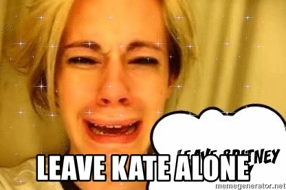 leave britney alone -  Leave Kate Alone