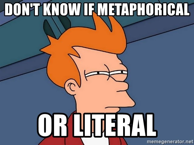 Futurama Fry - Don't know if metaphorical or literal