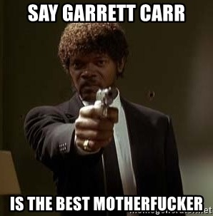 Jules Pulp Fiction - say garrett carr is the best motherfucker