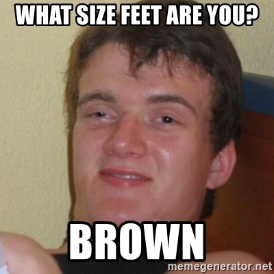 Stoner Stanley - What size feet are you? brown