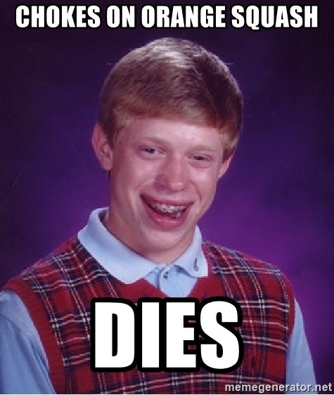 Bad Luck Brian - chokes on orange squash dies