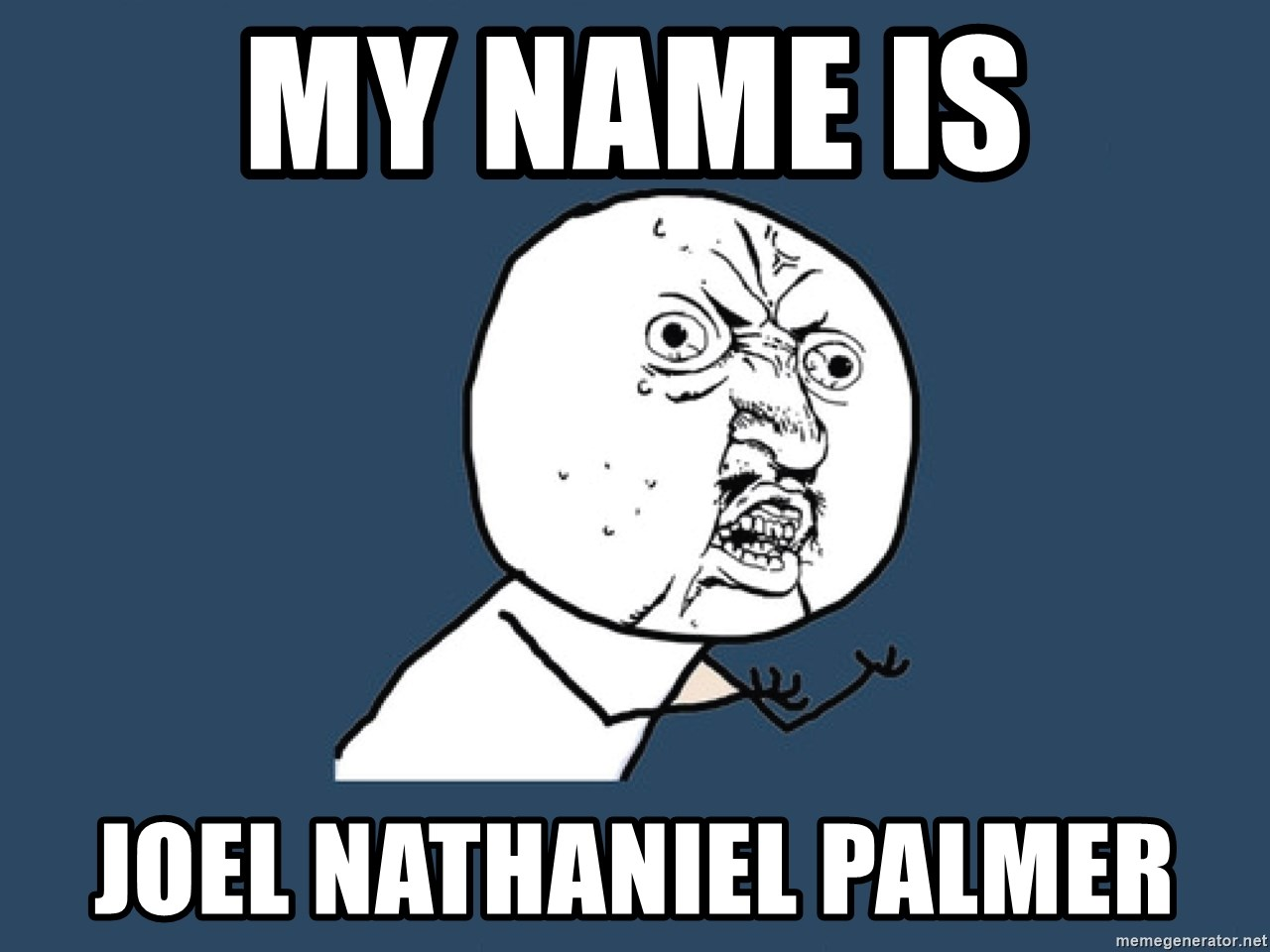 Y U No - My name is joel nathaniel palmer