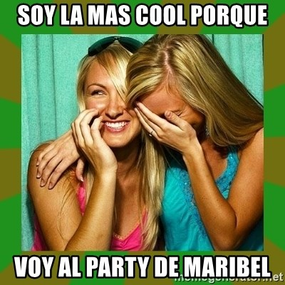 Laughing Girls  - SOY LA MAS COOL PORQUE VOY AL PARTY DE MARIBEL
