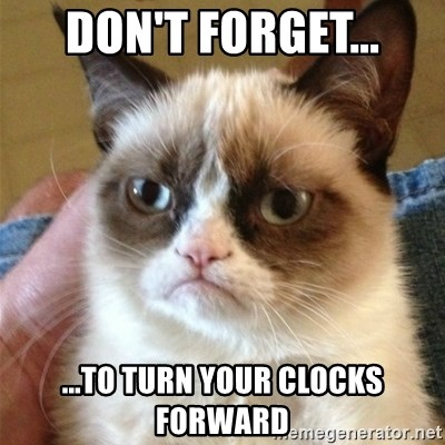 Grumpy Cat  - Don't forget... ...to turn your clocks forward
