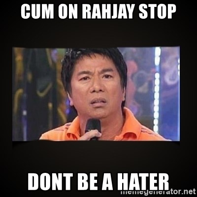 Willie Revillame me - cum on rahjay stop dont be a hater