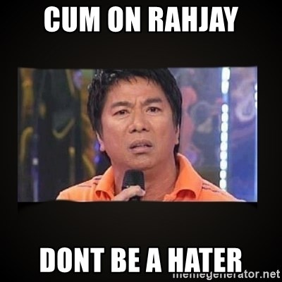 Willie Revillame me - cum on rahjay  dont be a hater