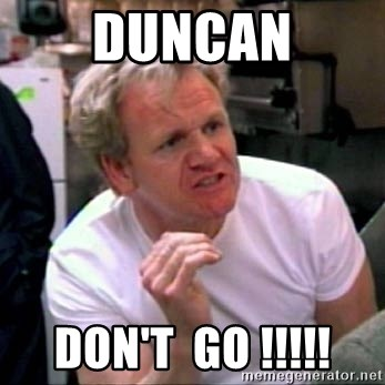 Gordon Ramsay - Duncan Don't  go !!!!!