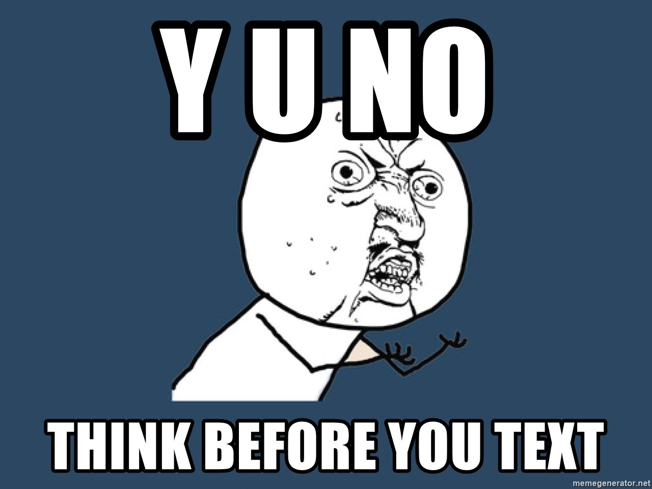 Y U No - Y u no Think before you text