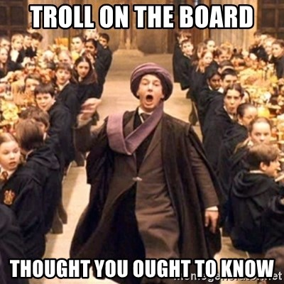 professor quirrell - Troll on the board thought you ought to know