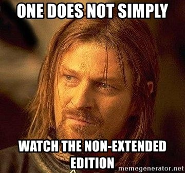 Boromir - One does not simply WatCh the non-extended edition