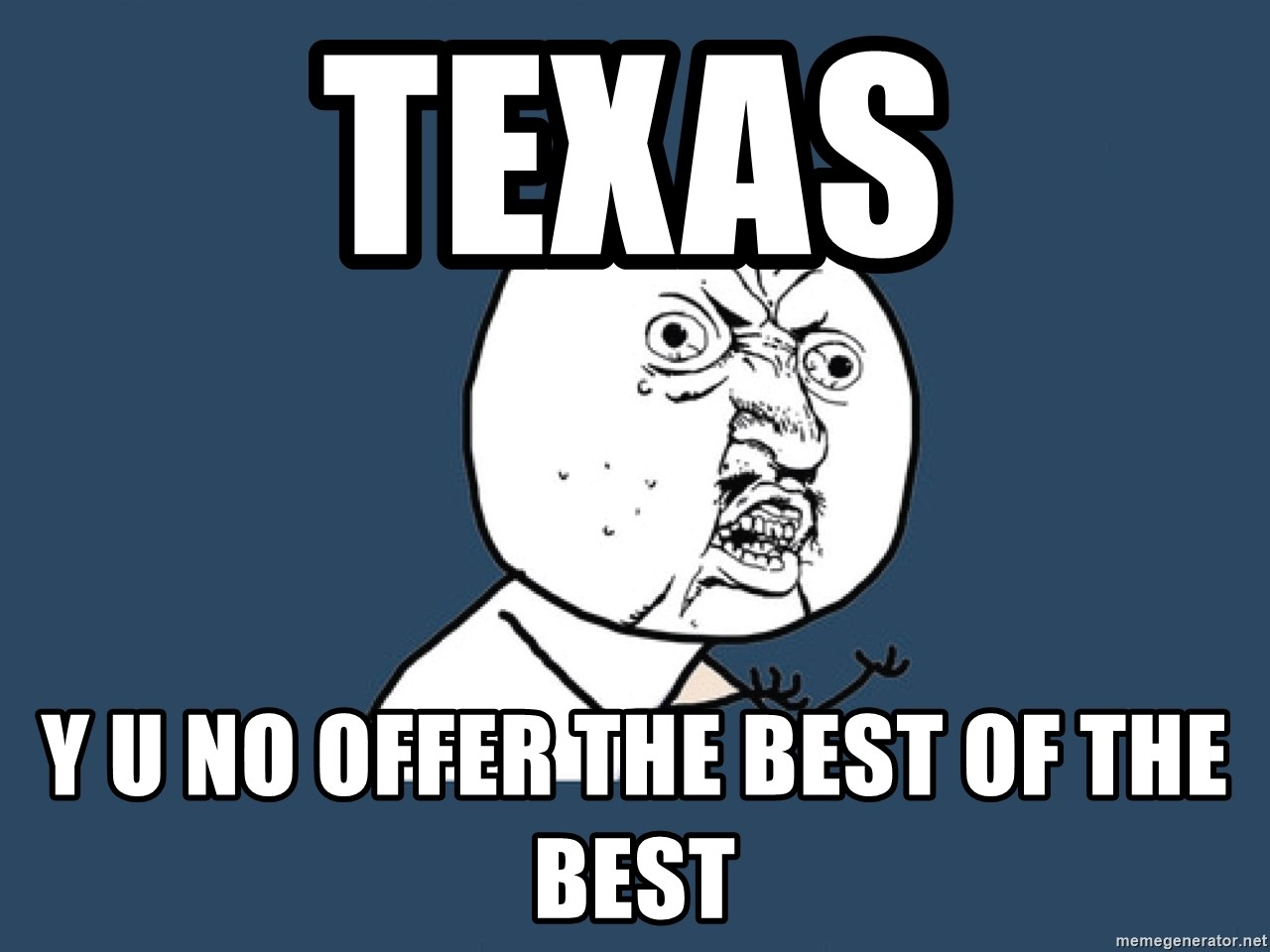 Y U No - Texas Y u no offer the best of the best