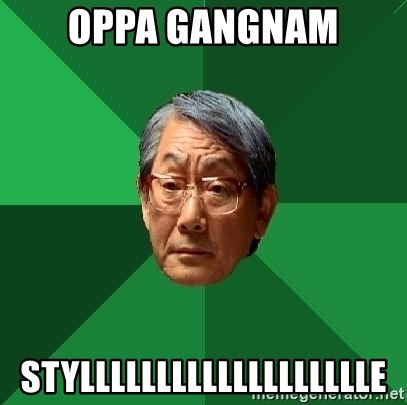 High Expectations Asian Father - Oppa Gangnam STYLLLLLLLLLLLLLLLLLLLE