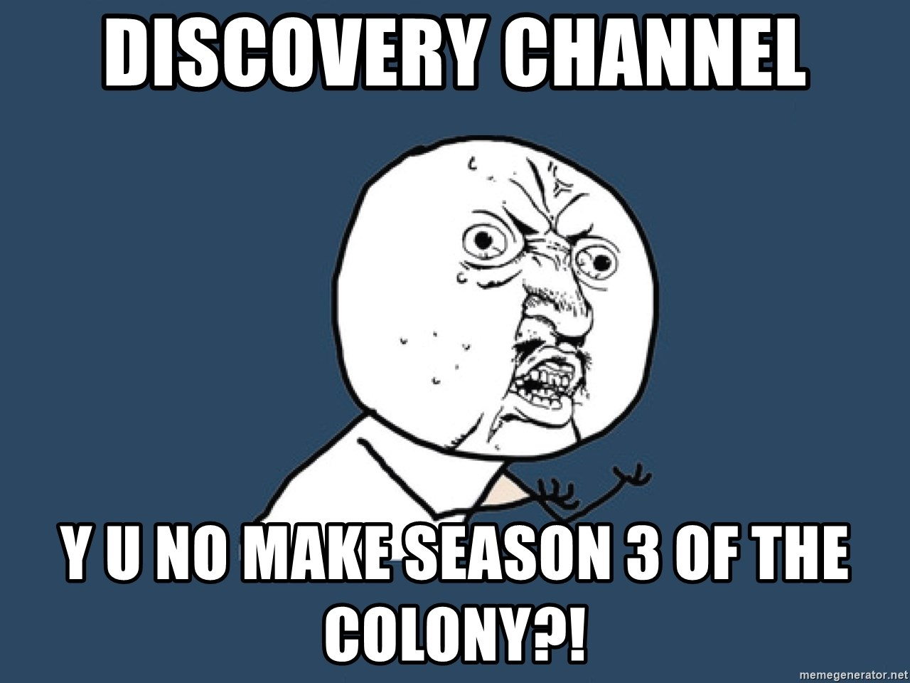 Y U No - Discovery channel y u no make season 3 of the colony?!