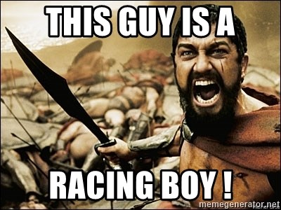 This Is Sparta Meme - THIS GUY IS A RACING BOY !