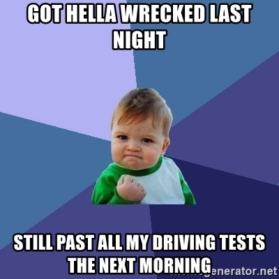 Success Kid - Got hella wrecked last night Still past aLl my DRiving tests the next morning