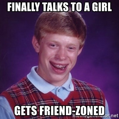 Bad Luck Brian - FINALLY TALKS TO A GIRL GETS FRIEND-ZONED