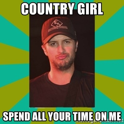Luke Bryan - country girl Spend all your time on me