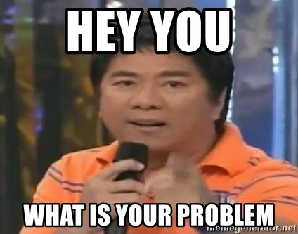 willie revillame you dont do that to me - HEY YOU  WHAT IS YOUR PROBLEM