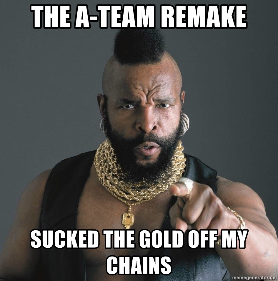 Mr T Fool - The a-team remake sucked the gold off my chains