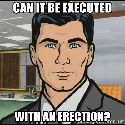 Archer - Can it be executed With an Erection?
