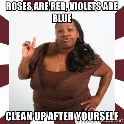 Sassy Black Woman - ROSES ARE RED, VIOLETS ARE BLUE CLEAN UP AFTER YOURSELF