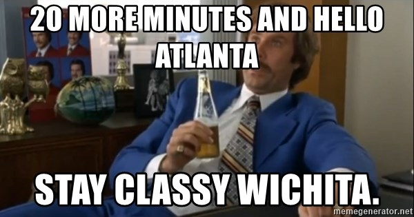 well that escalated quickly  - 2o more minutes and hello Atlanta stay classy Wichita.