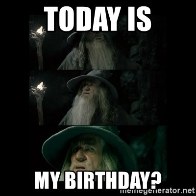 Confused Gandalf - Today is My birthday?