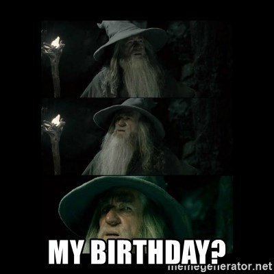 Confused Gandalf -  My birthday?