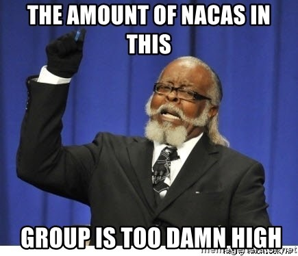 Too high - the amount of nacas in this  group is too damn high